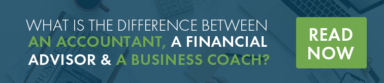 What is the Difference Between an Accountant, a Financial Advisor & A Business Coach?